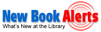 New Book Alerts - What's new at the library